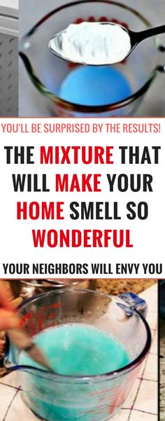 THE MIXTURE THAT WILL MAKE YOUR HOME SMELL SO WONDERFUL…You'll be surprised at the results!