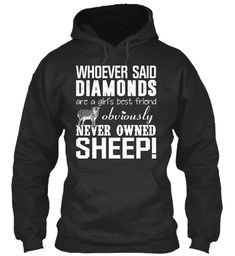 Whoever Said Diamonds Are A Girls Best Friend Obviously Never Owned Sheep! Jet Black Sweatshirt Front