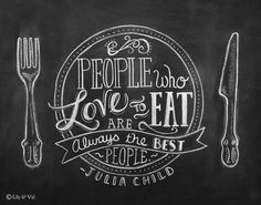 Julia Child Quote - Chalkboard Art - Kitchen Chalkboard Print - Kitchen Art -People Who Love To Eat- Print - Hand Lettering CUTE ETSY SHOP.i want this to hang in my kitchen! Chalkboard Art Kitchen, Chalkboard Print, Chalkboard Lettering, Chalkboard Typography, Chalkboard Ideas, Chalkboard Art Quotes, Chalkboard Drawings, Creative Typography, Typography Quotes