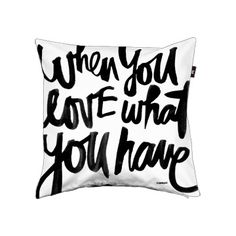 """Kal Barteski """"You Have Everything"""" pillow cover (When you love what you have ... you have everything you need) ... great quote! perfect as a gift or myself! = D"""