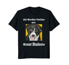 Honor Student, Border Collies, Branded T Shirts, Whimsical, Students, Wisdom, Amazon, Mens Tops, Amazons