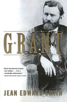 "Grant by Jean Edward Smith.  ""This lucid, fast-paced account of Grant's military and political career gives a new understanding of the eighteenth president."""