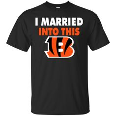 Cincinnati Bengals T shirts I Married Into This Hoodies Sweatshirts