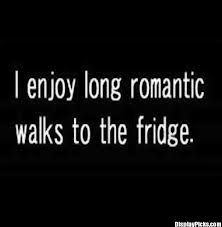funny quotes. I bet you do. Those are the only romantic walks you'll ever have. Walk of shame.