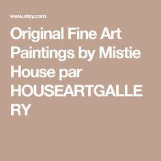 Original Fine Art Paintings by Mistie House par HOUSEARTGALLERY