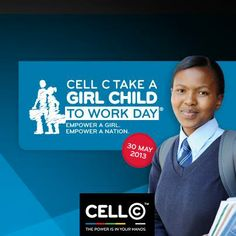 Take a Girl Child to Work Day is an annual corporate social investment event, held in South Africa since 2003. Companies involved organise for female learners (school pupils), usually from disadvantaged backgrounds, to spend the day at their place of work on the last Thursday of May. The initiative is organised by Cell C, a cellular service provider, and endorsed by the South African Department of Education