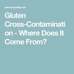 Gluten Cross-Contamination - Where Does It Come From?