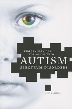 Library services for youth with autism spectrum disorders / Dr. Lesley S.J. Farmer. Chicago : ALA Editions, an imprint of the American Library Association, 2013.