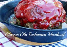Classic Old Fashioned Meatloaf {Cooked In A Cast Iron Skillet}