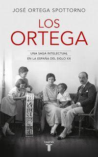 LOS CUENTOS DE MI PRINCESA: LOS ORTEGA: UNA SAGA INTELECTUAL EN LA ESPAÑA DEL ...