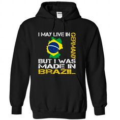 I May Live in Germany But I Was Made in Brazil T-Shirts, Hoodies (39.99$ ==► Shopping Now to order this Shirt!)