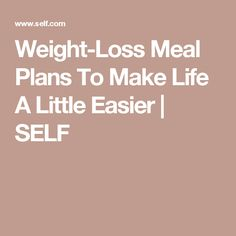 Weight-Loss Meal Plans To Make Life A Little Easier | SELF