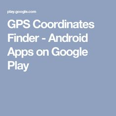 GPS Coordinates Finder - Android Apps on Google Play