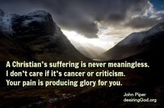 """Above quote by John Piper ....... """"The purpose exceeds the pain.""""  ~   quote by Beth Moore Tough times don't last forever. It's more important what happens inside of us, not to us."""