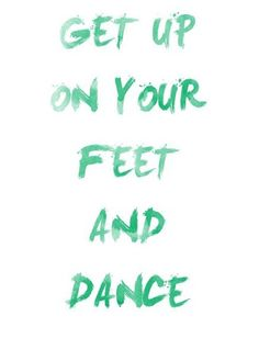 Get up on your feet and dance