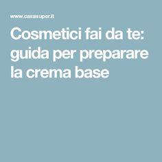 Cosmetici fai da te: guida per preparare la crema base