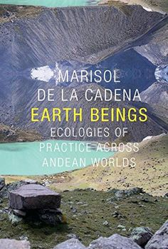Earth Beings: Ecologies of Practice across Andean Worlds ... https://www.amazon.com/dp/0822359634/ref=cm_sw_r_pi_dp_x_OClRxbNBHGHH6