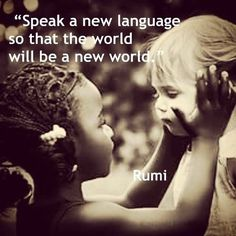 "Love and wisdom by Rumi. ""Speak a new language so that the world will be a new world"" Rumi. Rumi Love Quotes, Life Is Beautiful Quotes, Beautiful Words, Words Quotes, Life Quotes, Inspirational Quotes, Sayings, Qoutes, Rumi Poem"