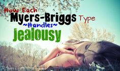 Ohh this one hit home! :/ The Ways in Which Each Myers-Briggs Type Handles Jealousy // ENFP // ISFP // ENFJ // INFP