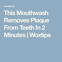 This Mouthwash Removes Plaque From Teeth In 2 Minutes | Woxtips