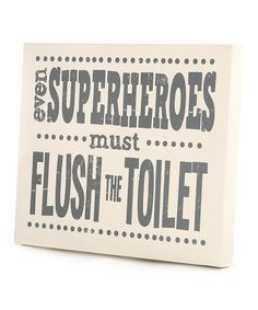 Take a look at this Gray 'Even Superheroes Must Flush the Toilet' Wall Art on zulily today!