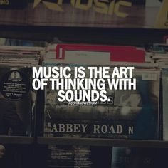 """Music is the art of thinking with sounds."""