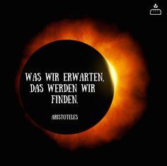 Was wir erwarten, das werden wir finden. #Aristoteles... #Dankebitte #Sprüche #Gedanken #Weisheiten #Zitate