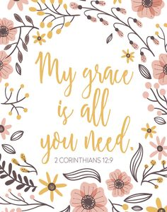 My grace is all you need - 2 Corinthians 12:9                              …