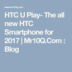HTC U Play- The all new HTC Smartphone for 2017   Mr10Q.Com : Blog