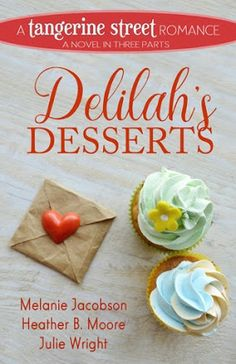 Heidi Reads... Delilah's Desserts by Melanie Jacobson, Heather B. Moore, Julie Wright