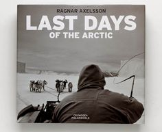 Last Days of the Arctic by Ragnar Axelsson.
