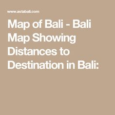 Map of Bali - Bali Map Showing Distances to Destination in Bali: