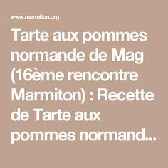 Tarte aux pommes normande de Mag (16ème rencontre Marmiton) : Recette de Tarte aux pommes normande de Mag (16ème rencontre Marmiton) - Marmiton