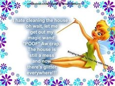 I hate cleaning the house funny quotes quote home tinkerbell lol funny quote funny quotes humor cleaning