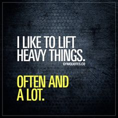 I like to lift heavy things. Often and a lot. Like and save this pin if you LIFT. #liftheavy #lovelifting #gymquotes - Gym Quotes.