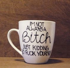 I'm Not Always A Bh Hand Painted Coffee Mug by TulaTinkers on Etsy