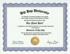 Hip Hop Degree: Custom Gag Diploma Doctorate Certificate (Funny Customized Joke Gift - Novelty Item) by GD Novelty Items. $13.99. One customized novelty certificate (8.5 x 11 inch) printed on premium certificate paper with official border. Includes embossed Gold Seal on certificate. Custom produced with your own personalized information: Any name and any date you choose.