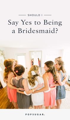 Being a part of a bridal party is a big responsibility, and you shouldn't commit to it if you have any reservations. Ask yourself the following questions before you give the bride an answer.