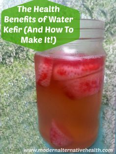 The Health Benefits of Water Kefir (And How To Make It!) | Modern Alternative Health
