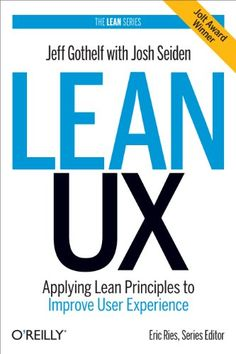 Amazon.com: Lean UX: Applying Lean Principles to Improve User Experience eBook: Jeff Gothelf, Josh Seiden: Kindle Store