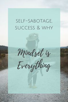 Self-sabotage, success and why mindset is everything.