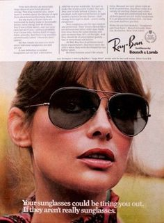 "A 1975 advertisement by Bausch & Lomb for Ray Ban sunglasses. Featuring supermodel and actress Jean Shrimpton. ""Your sunglasses could be tiring you out, If they aren't really sunglasses"" -1975 Ray Ban"