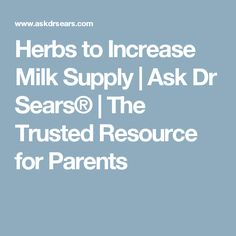 Herbs to Increase Milk Supply | Ask Dr Sears® | The Trusted Resource for Parents