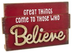 """High-quality designed wood sign with metal and weathered letters creates a fun piece for your holiday decor. Says """"Great things come to those who BELIEVE. What Makes You Happy, Are You Happy, All Gifts, Holiday Gifts, National Bosses Day, Merry Christmas Eve, Sweetest Day, Grandparents Day, Retro Toys"""