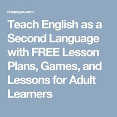 Teach English as a Second Language with FREE Lesson Plans, Games, and Lessons for Adult Learners