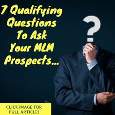 7 Qualifying Questions to Ask MLM Prospects