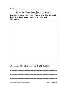 After you read How to Teach a Slug to Read, this free printable provides an activity to add depth and complexity to your students' learning. Studen...