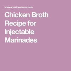 Chicken Broth Recipe for Injectable Marinades