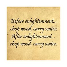 chop wood carry water - Google Search