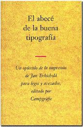 El abecé de la buena tipografía.  Jan Tschichold.  Editorial: Campgráfic.  Una delicia.